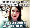 I-Fart-On-Your-Pillows-When-You-Leave-The-Room-So-You-Can-Smell-Me-When-You-Fall-Asleep-Funny-...jpg